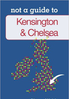 Kensington and Chelsea: Not a Guide to