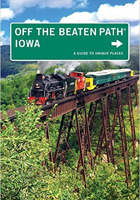 Iowa Off the Beaten Path®: A Guide To Unique Places
