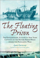 The Floating Prison: An Account of Nine Years on a Prison Hulk During the Napoleonic Wars