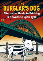 The Burglars Dog: Alternative Guide to Drinking in Newcastle Upon Tyne