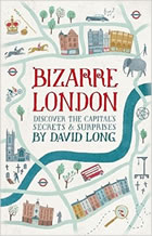Bizarre London: Discover the Capitals Secrets and Surprises