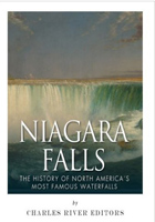 Niagara Falls: The History of North Americas Most Famous Waterfalls