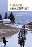 A Peach Tree in an Apple Orchard: Tales of a Southerners Life in Vermont