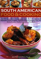 South American Food and Cooking: Ingredients, Techniques and Signature Recipes from the Undiscovered Traditional Cuisines of Brazil, Argentina, Uruguay, ... Ecuador, Mexico, Columbia and Venezuela
