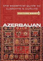 Azerbaijan - Culture Smart!: The Essential Guide to Customs and Culture