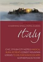 Italy: Chic, Stylish City Hotels, Magical Rural Retreats, Cosiest Mountain Lodges, To-Die-For Seaside Escapes & Other Places to Stay