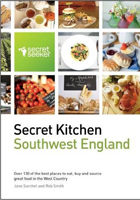 Secret Kitchen: Southwest England: Over 130 of the Best Places to Eat, Buy and Source Great Food in the West Country
