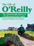 The Life of OReilly: The Amusing Adventures of a Professional Irish Caddie
